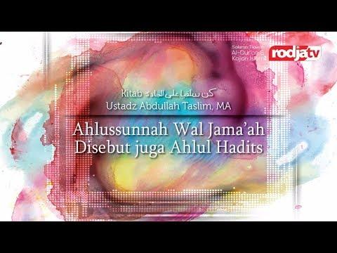"""Ahlussunnah Wal Jama'ah disebut Juga Ahlul Hadist-Kun Salafiyan"" (Ustadz Abdullah Taslim,MA)"
