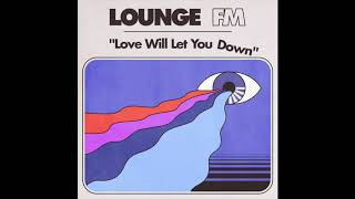 Download Lagu lounge FM - Love Will Let You Down (2018) Full Album Gratis STAFABAND
