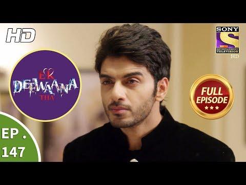 Ek Deewaana Tha - Ep 147 - Full Episode - 15th May, 2018 thumbnail