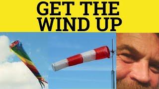 Put The Wind Up - Get The wind Up - Idioms - ESL British English Pronunciation