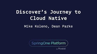 Discover's Journey to Cloud Native - Dean Parke, Mike Koleno