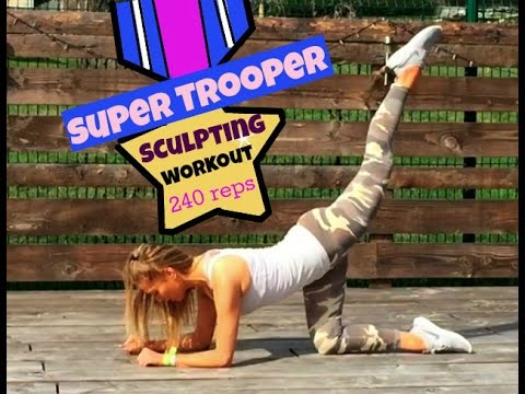 SUPER TROOPER SCULPTING WORKOUT - 240 reps that will get you in shape, suitable for all levels.