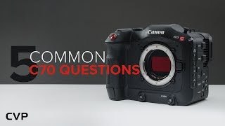 5 Common Canon EOS C70 Questions Answered!