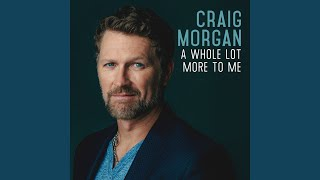 Craig Morgan A Whole Lot More To Me