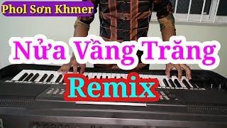 Nửa Vầng Trăng Remix || Nhạc Sống Phol Sơn Khmer