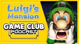 Luigi's Mansion - Game Club Podcast #21