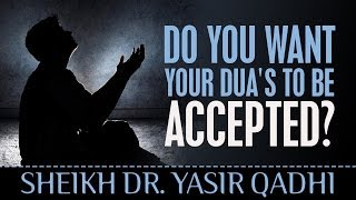 Do You Want Your Dua's To Be Accepted- Watch This! ? Sheikh Dr. Yasir Qadhi ? TDR Production