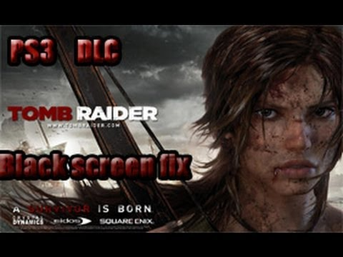 Tomb Raider ALL DLC for BLES/BLUSFix & how to fix black screen on up start up