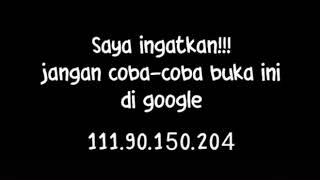 Saya igatkan!!!  Jangan coba coba buka ini di google 111.90.150.204
