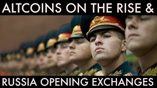 Altcoins On The Rise & Russia Opening Cryptocurrency Exchanges