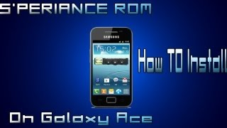 How To Install S Periance Custom Rom On Galaxy Ace