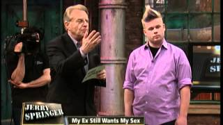 My Ex Still Wants My Sex (The Jerry Springer Show)