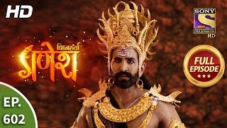 Vighnaharta Ganesh - Ep 602 - Full Episode - 11th December, 2019