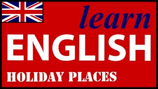Holiday places in English, English Lessons for Learners