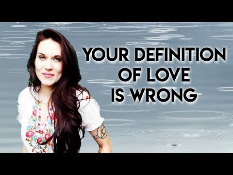 Your Definition of Love is Wrong - Teal Swan -