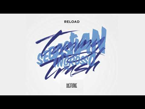 Sebastian Ingrosso & Tommy Trash - Reload