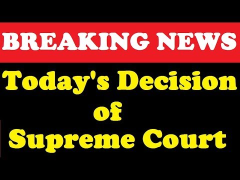 Breaking News Today's Decision of Supreme Court