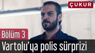 Çukur 3. Bölüm - Vartolu'ya Polis Sürprizi