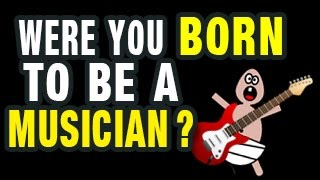 3 Clues You Were Born to Be a Musician