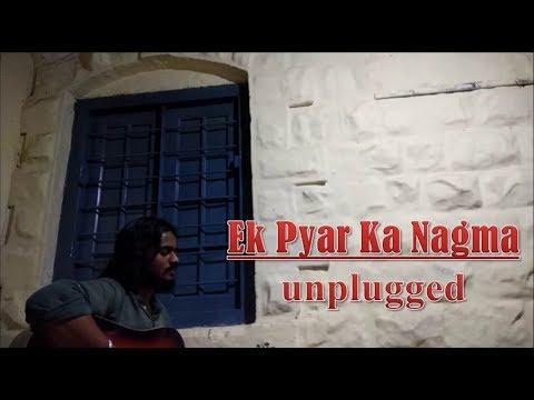 Ek Pyar Ka Nagma Hai- Unplugged Cover| Nitin Kelageri |
