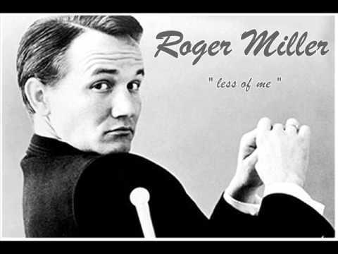 Roger Miller - Less Of Me