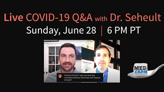 COVID-19 Question & Answer with Dr. Seheult - Live - June 28, 2020