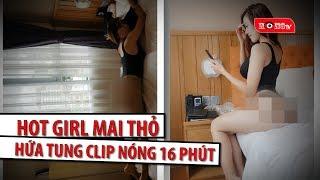 HOT GIRL MAI THỎ HỨA TUNG CLIP 16 PHÚT KHÔNG CHE TẶNG FAN