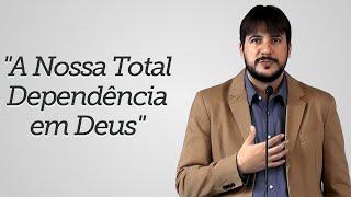 """""""A Nossa Total Dependência em Deus"""" - Herley Rocha"""