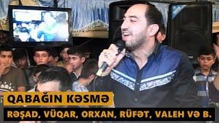 QABAĞIN KƏSMƏ 2016 (Rəşad, Orxan, Vüqar, Rüfət, Valeh və b.) Meyxana