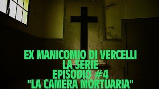 Ex manicomio di Vercelli - Episodio #4 - La camera mortuaria