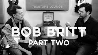 Bob Britt | Truetone Lounge | Part 2