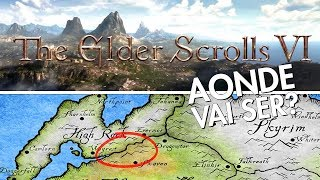 ONDE VAI SE PASSAR THE ELDER SCROLLS 6? HIGH ROCK? HAMMERFELL? ELSWEYR?
