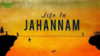 LIFE IN JAHANNAM (HELL) – How You Are Treated