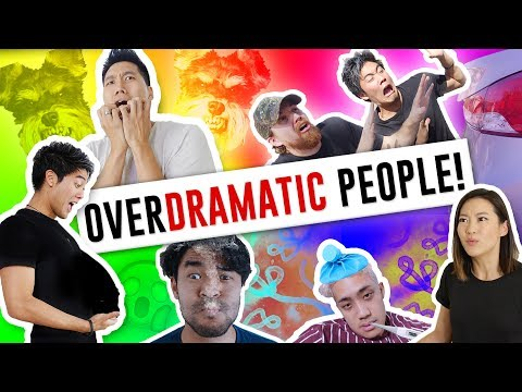 Over Dramatic People!