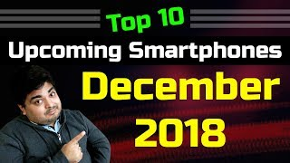 TOP 10 UPCOMING MOBILE PHONES IN INDIA DECEMBER DHAMAKA 2018