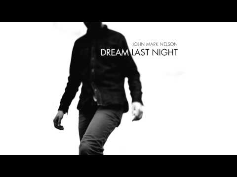 John Mark Nelson - Dream Last Night