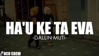 Dallin Muti - Ha'u Ke Ta Eva