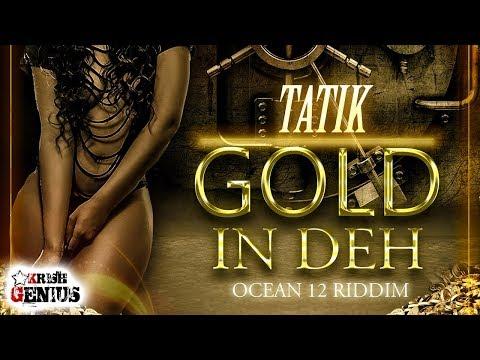 Tatik - Gold In Deh [Ocean 12 Riddim] August 2017
