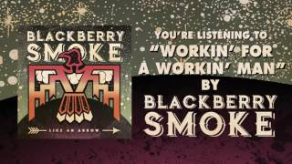 Blackberry Smoke Workin' For A Workin' Man