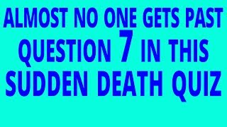 Can you get past question 7? - Sudden Death Quiz