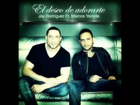 El deseo de adorarte Jay Rodriguez Ft. Marcos Yaroide
