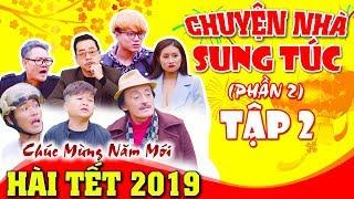 Hài Tết 2019 | Chuyện Nhà Sung Túc 2 - Tập 2 | Phim Hài Mới Nhất - Cười Vỡ Bụng 2019