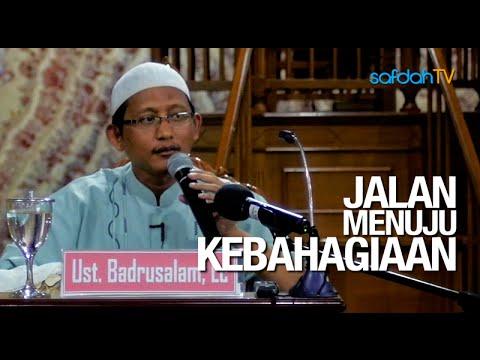 Kajian Islam: Jalan Menuju Kebahagiaan - Ustadz Badru Salam, Lc