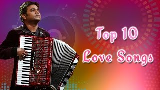 AR Rahman Top 10 Love songs | Tamil Movie Audio Jukebox