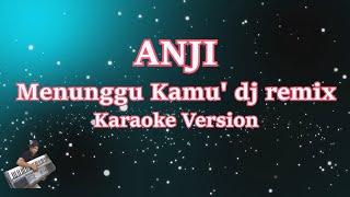 Dj House Musik Anji- Menunggu Kamu   Karaoke Tanpa Vocal (2018)