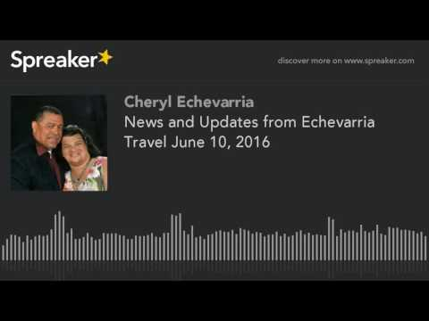 News and Updates from Echevarria Travel June 10, 2016