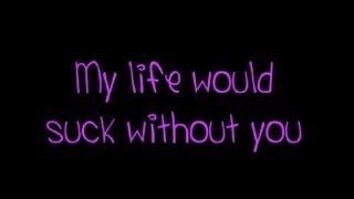 Kelly Clarkson My Life Would Suck Without You lyrics