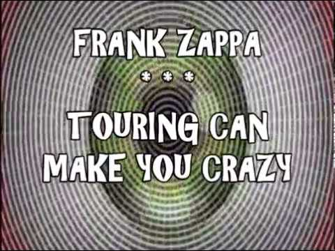 Frank Zappa - Touring Can Make You Crazy