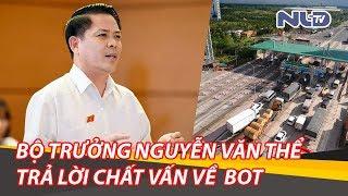 Bộ trưởng Bộ GTVT Nguyễn Văn Thể bị chất vấn gay gắt về vấn đề BOT | NLĐTV