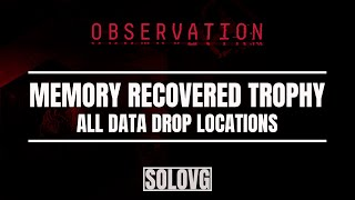 OBSERVATION - Memory Recovered Trophy Guide (All Data Drop Locations)